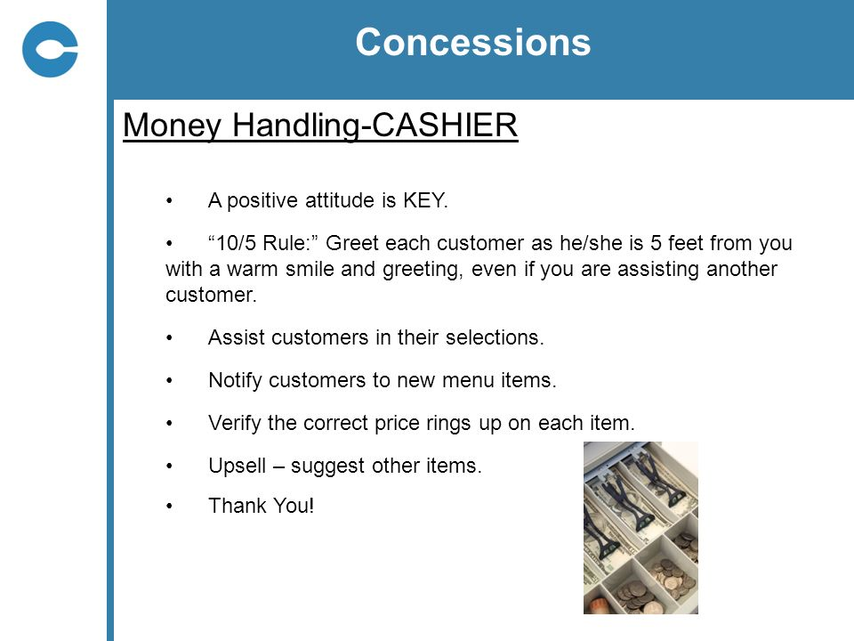 Concessions Money Handling-CASHIER A positive attitude is KEY.