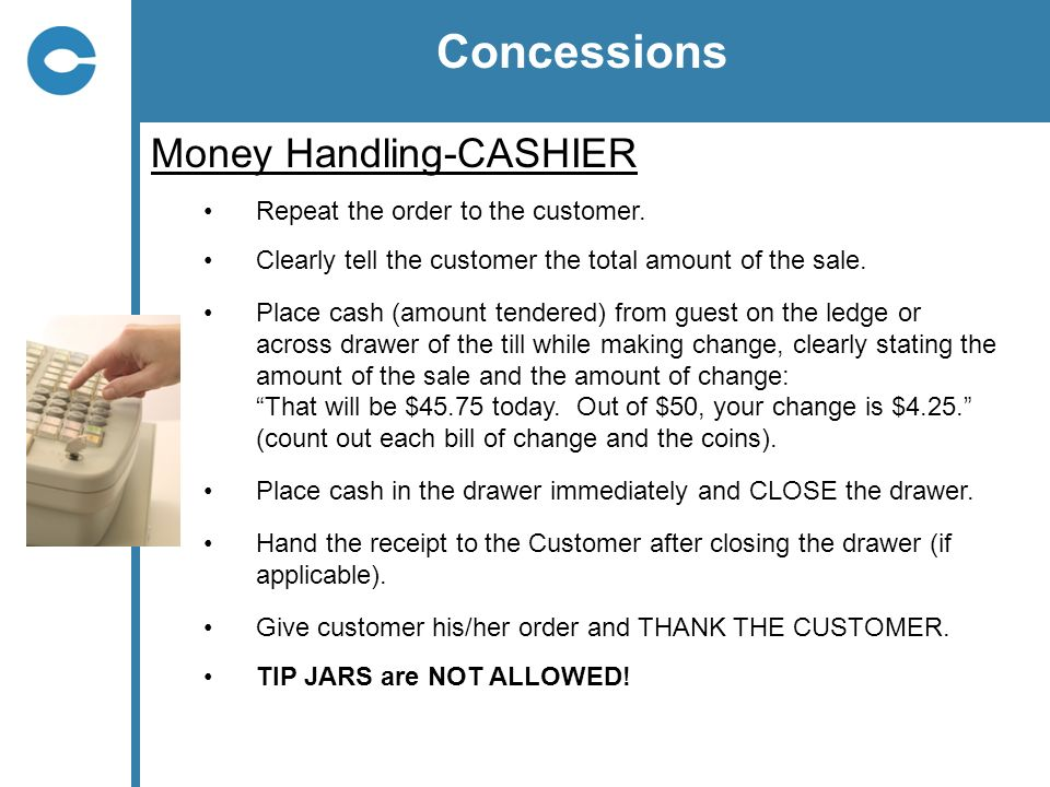 Concessions Money Handling-CASHIER Repeat the order to the customer.