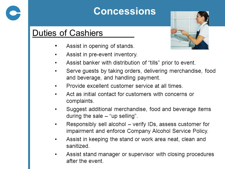 Concessions Duties of Cashiers Assist in opening of stands.