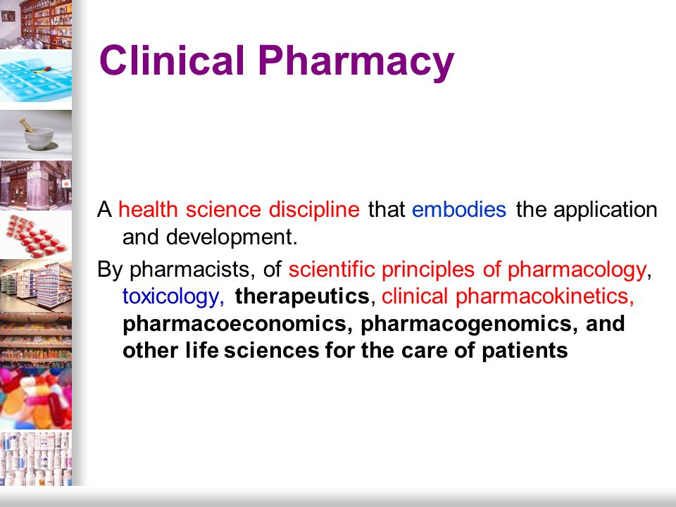 clinical pharmacy and therapeutics Clinical pharmacy is a health science discipline in which pharmacists provide patient care that optimizes medication therapy and promotes health, wellness, and disease prevention the practice of clinical pharmacy embraces the philosophy of pharmaceutical care it blends a caring orientation with specialized therapeutic knowledge, experience.
