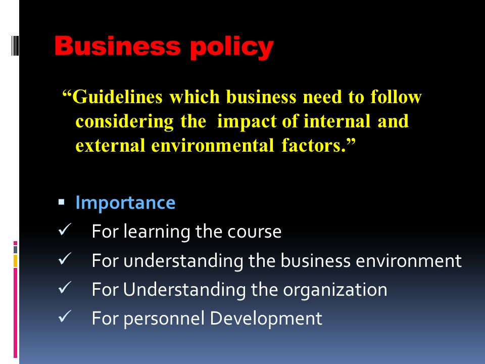 business policy Business policy defines the scope or spheres within which decisions can be taken by the subordinates in an organization it permits the lower level management to deal with the problems and issues without consulting top level management every time for.