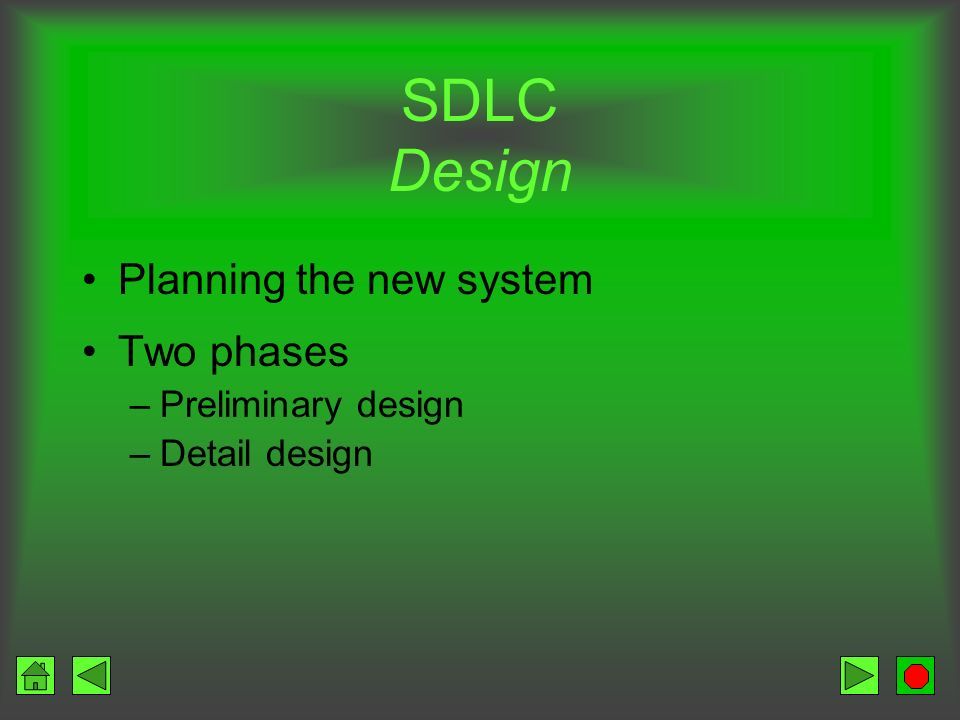 SDLC Design Planning the new system Two phases Preliminary design