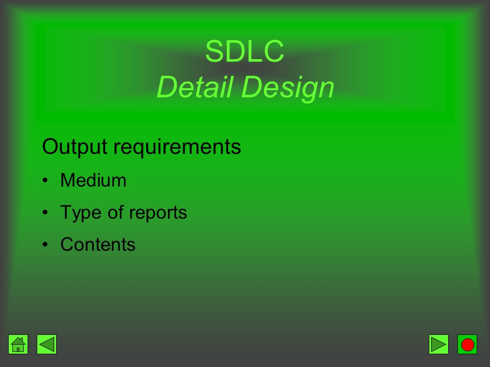 SDLC Detail Design Output requirements Medium Type of reports Contents