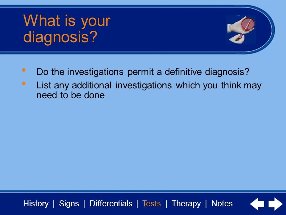 What is your diagnosis Do the investigations permit a definitive diagnosis List any additional investigations which you think may need to be done.