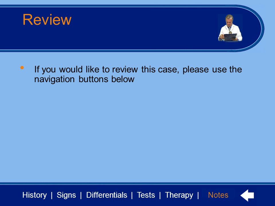 Review If you would like to review this case, please use the navigation buttons below Notes
