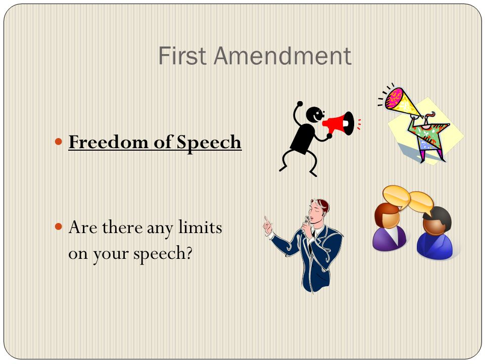 First Amendment Freedom of Speech Are there any limits on your speech