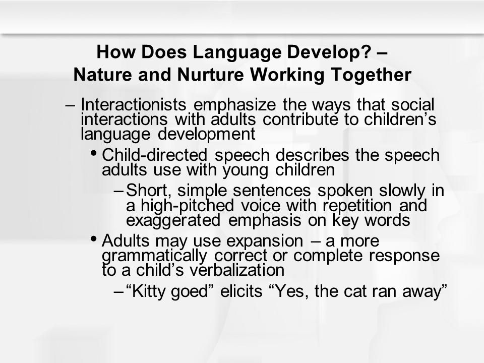 nature or nurture for children s language Do children have nature to thank for their ability to acquire language, or nurture  the nativist approach was proposed in the 1950s by noam.
