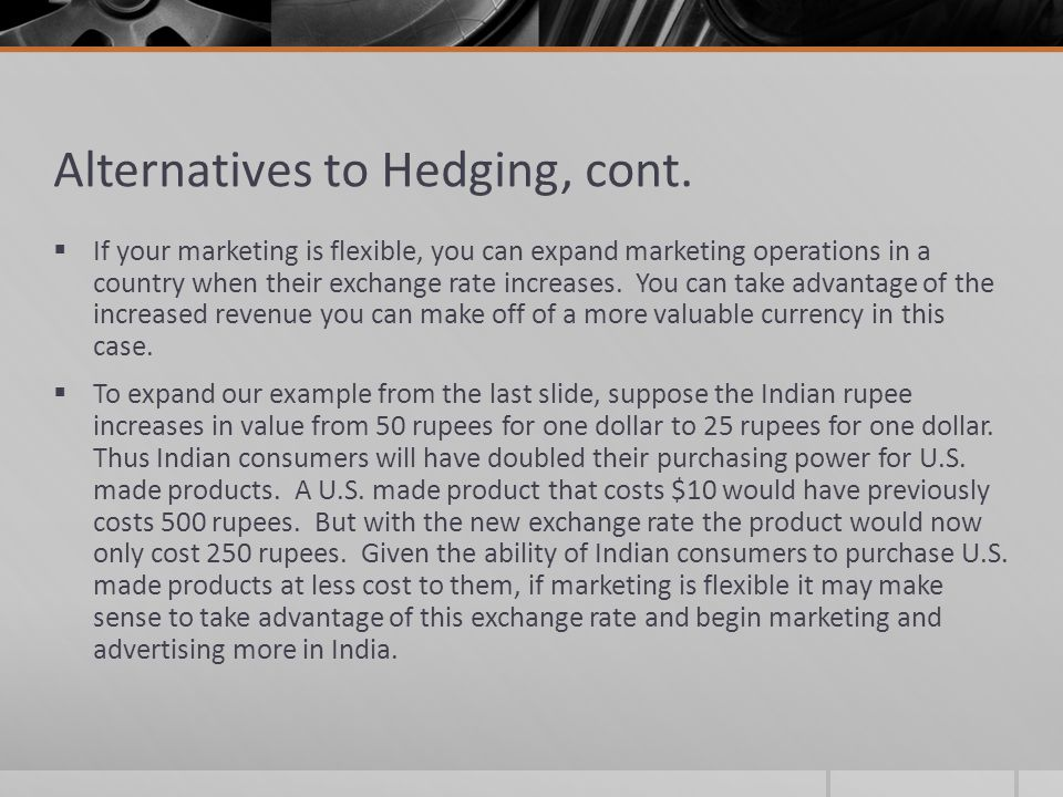 Alternatives to Hedging, cont.