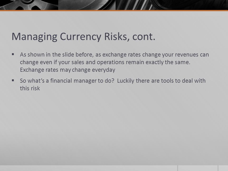 Managing Currency Risks, cont.