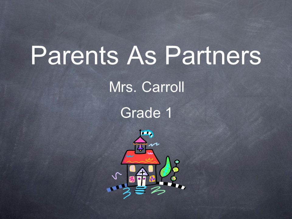 Parents As Partners Mrs. Carroll Grade 1