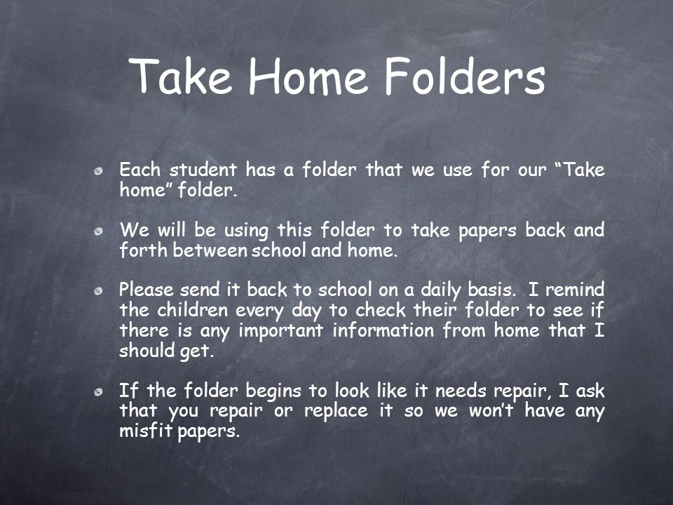 Take Home Folders Each student has a folder that we use for our Take home folder.
