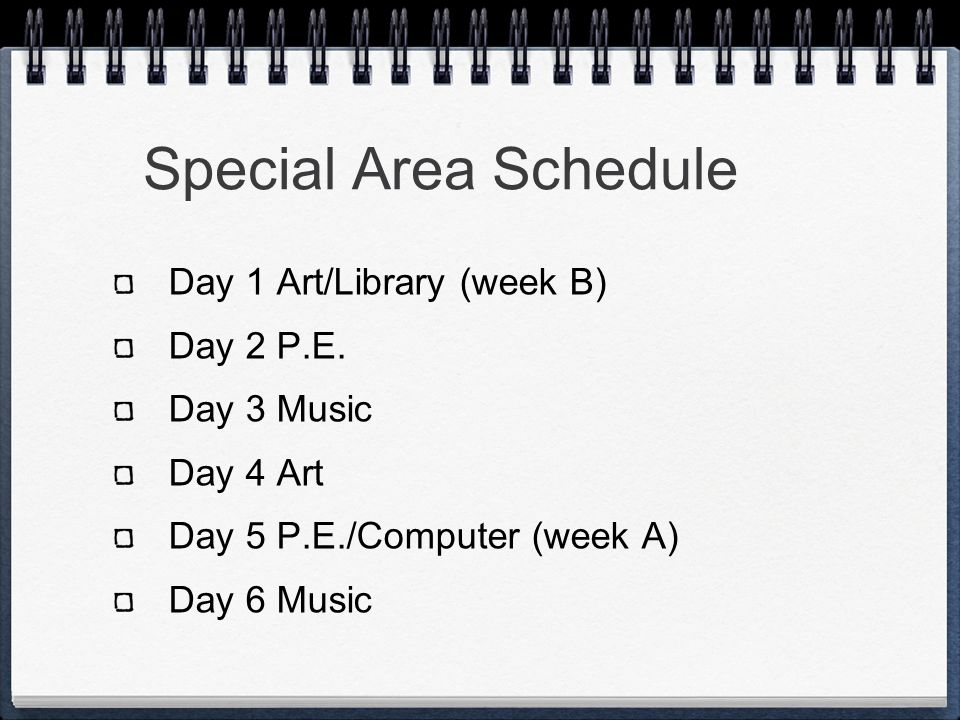 Special Area Schedule Day 1 Art/Library (week B) Day 2 P.E.