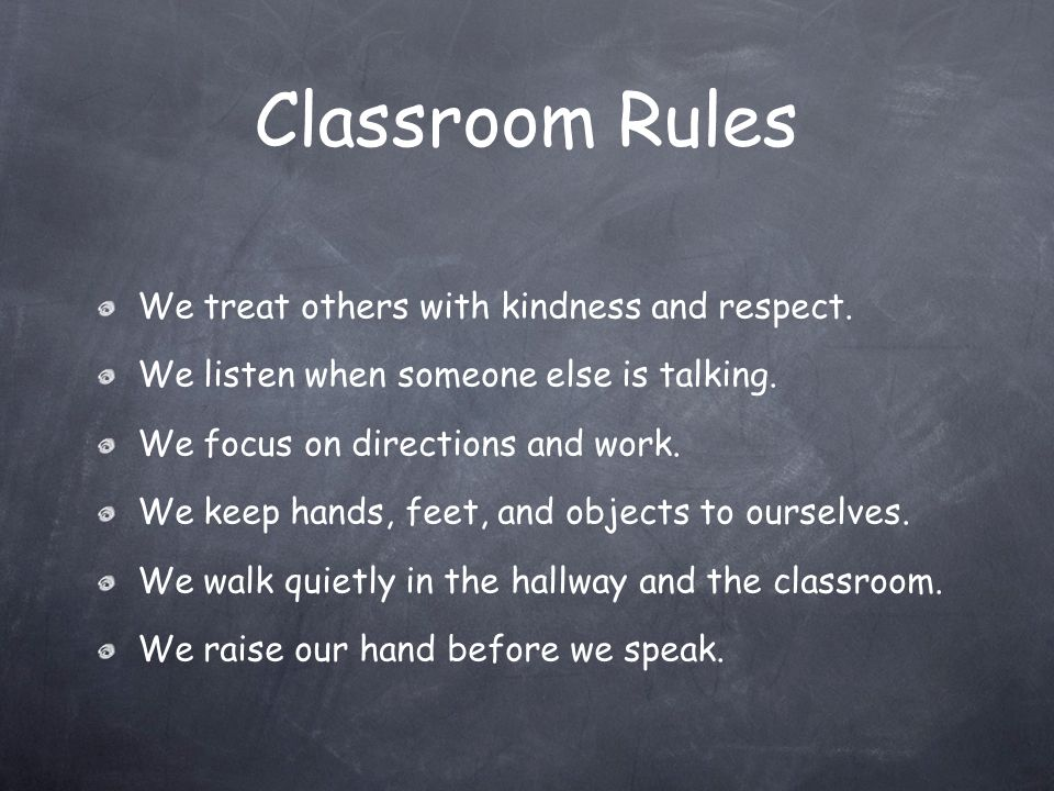 Classroom Rules We treat others with kindness and respect.