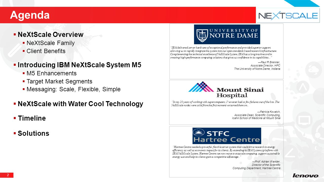 Agenda NeXtScale Overview Introducing IBM NeXtScale System M5