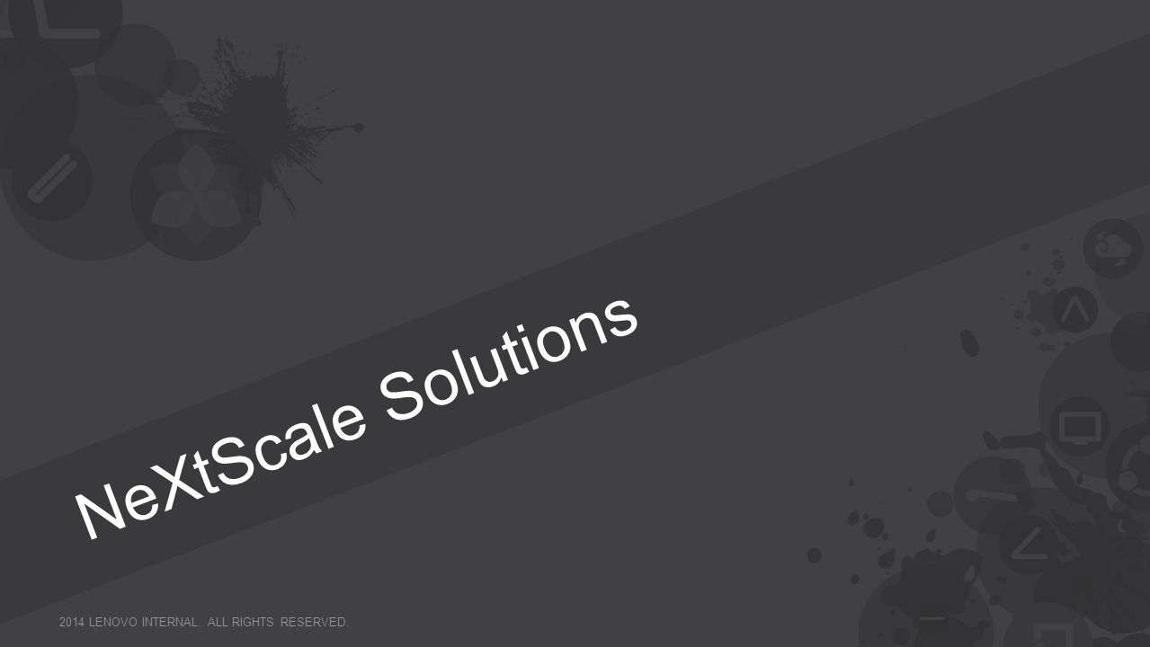 NeXtScale Solutions 2014 LENOVO INTERNAL. All rights reserved.