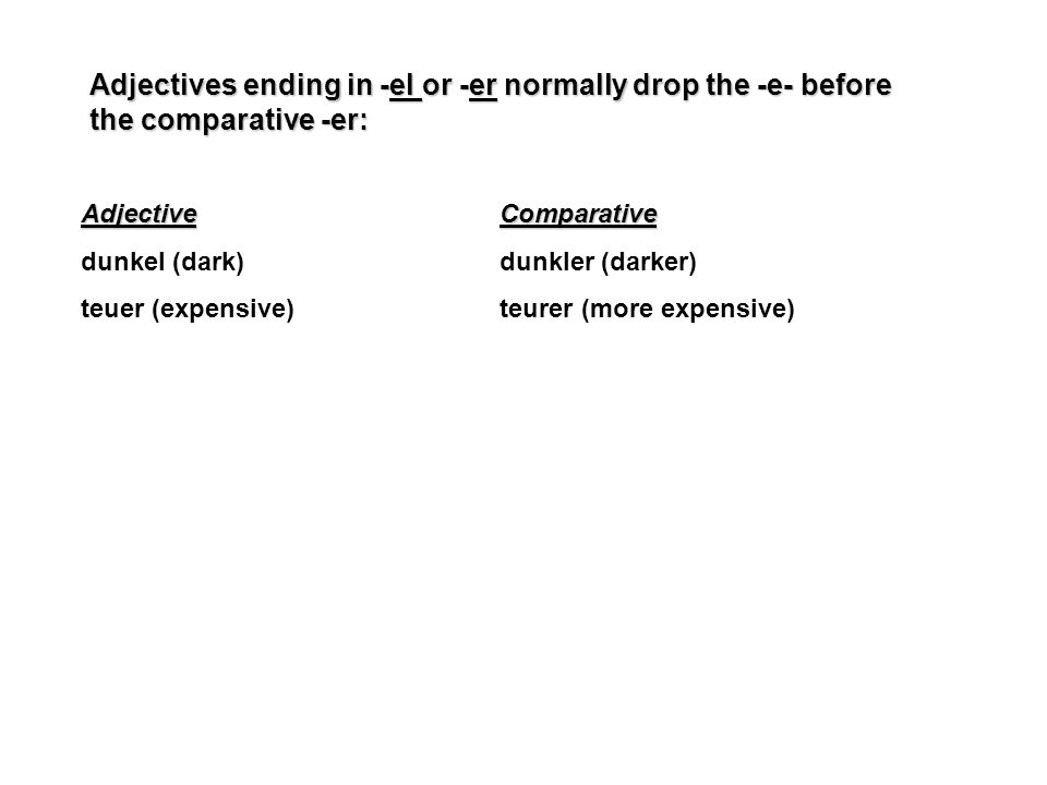 Adjectives ending in -el or -er normally drop the -e- before the comparative -er: