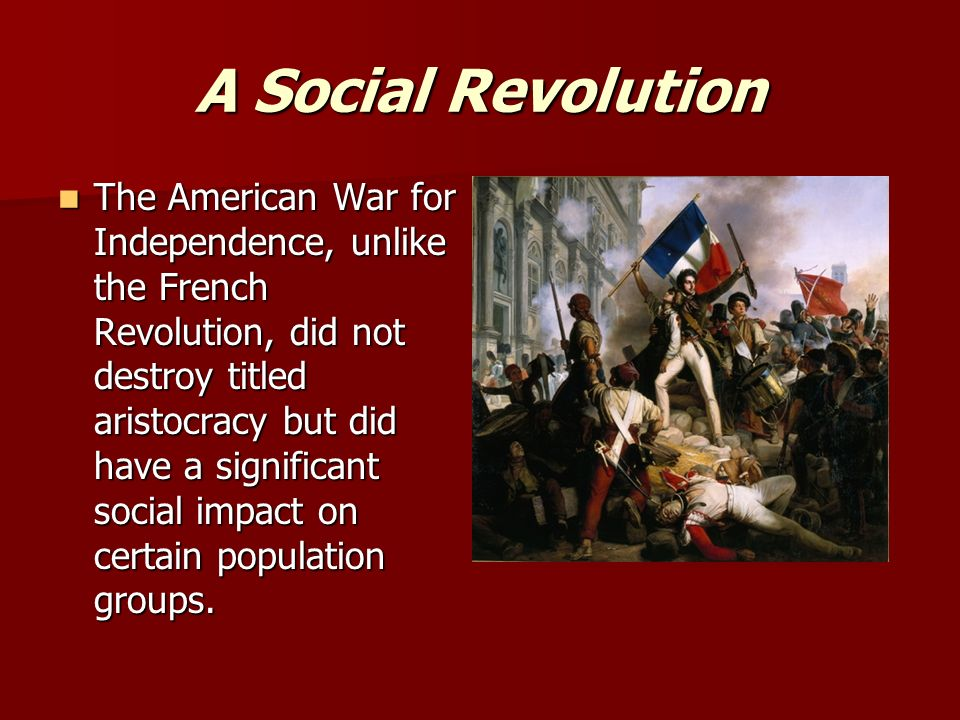 social impacts of the american revolution American revolution 1765-1783: jamaica takes part in history during the american revolution while most residents of the us are well versed in the historic events leading up to the american revolutionary war, many may not know how these actions impacted the other british colonies.