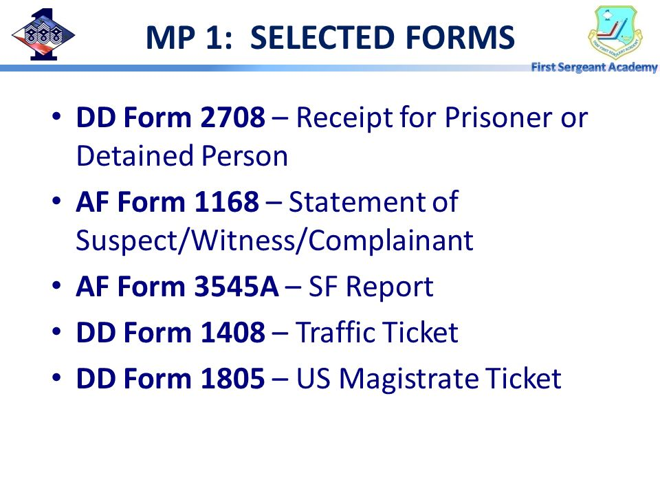 MP 1: SELECTED FORMS DD Form 2708 – Receipt for Prisoner or Detained Person. AF Form 1168 – Statement of Suspect/Witness/Complainant.