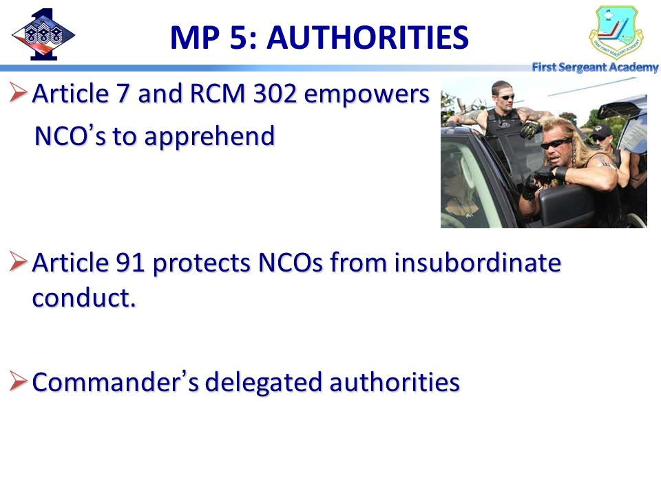 MP 5: AUTHORITIES Article 7 and RCM 302 empowers NCO's to apprehend
