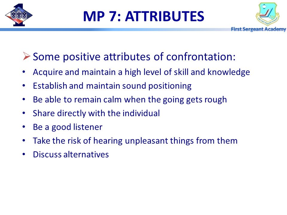 MP 7: ATTRIBUTES Some positive attributes of confrontation: