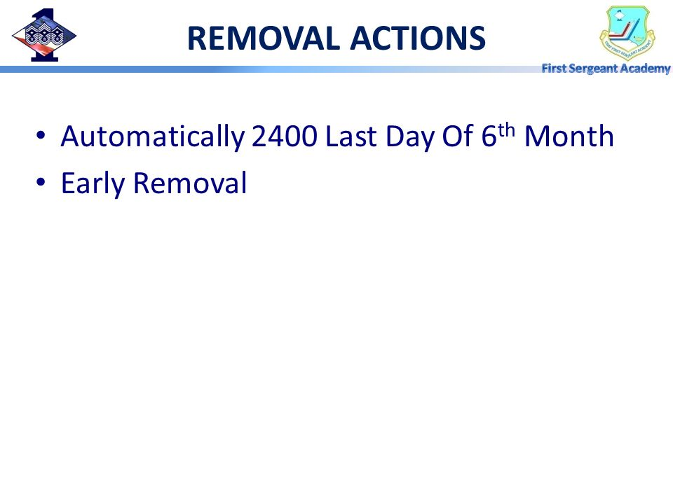 REMOVAL ACTIONS Automatically 2400 Last Day Of 6th Month Early Removal