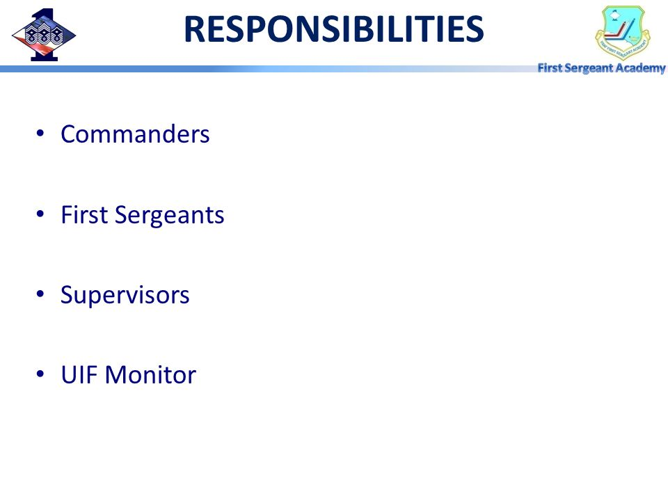 RESPONSIBILITIES Commanders First Sergeants Supervisors UIF Monitor