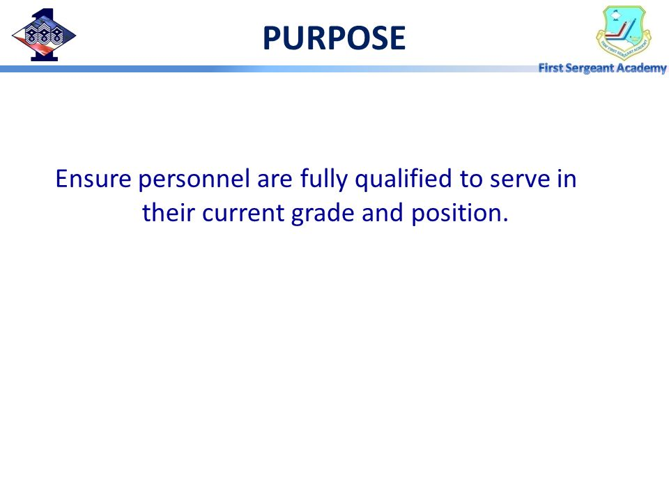 PURPOSE Ensure personnel are fully qualified to serve in their current grade and position.