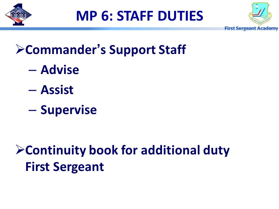 MP 6: STAFF DUTIES Commander's Support Staff Advise Assist Supervise