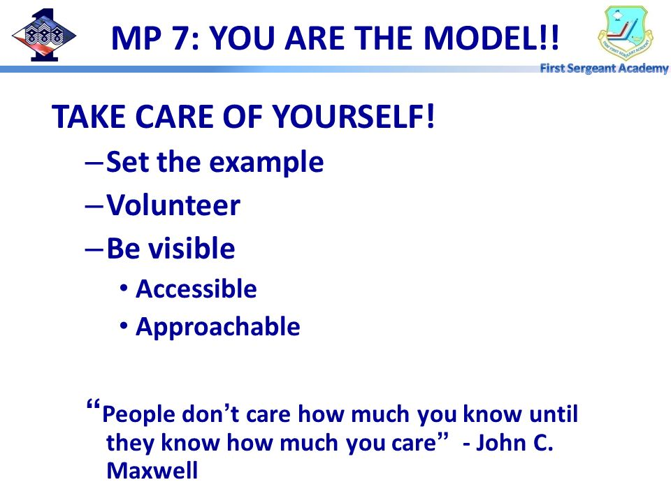 MP 7: YOU ARE THE MODEL!! TAKE CARE OF YOURSELF! Set the example