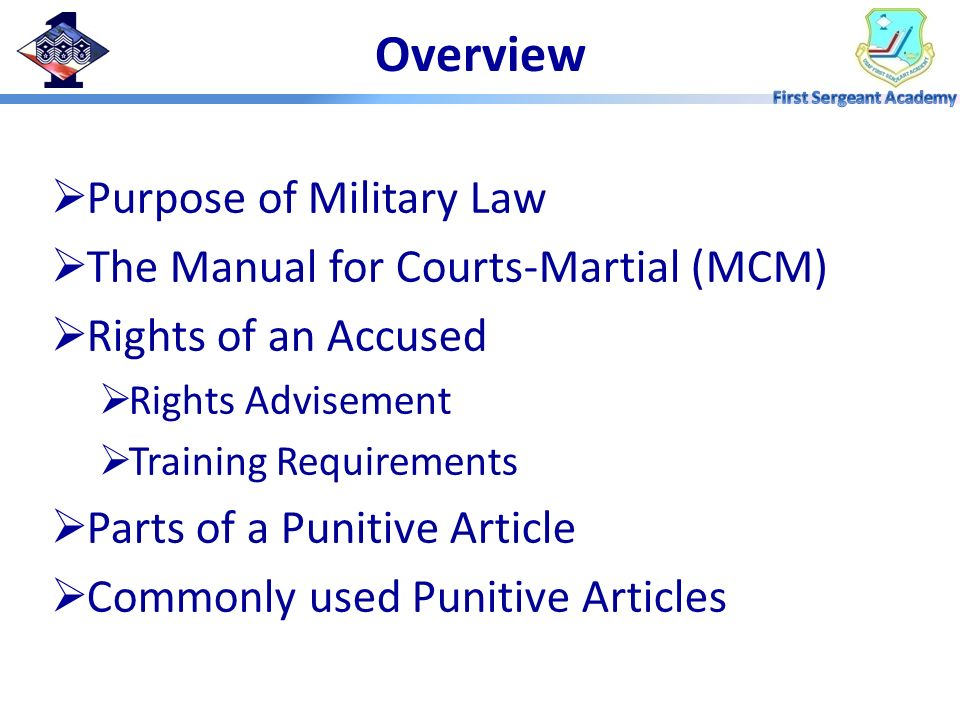 Overview Purpose of Military Law The Manual for Courts-Martial (MCM)