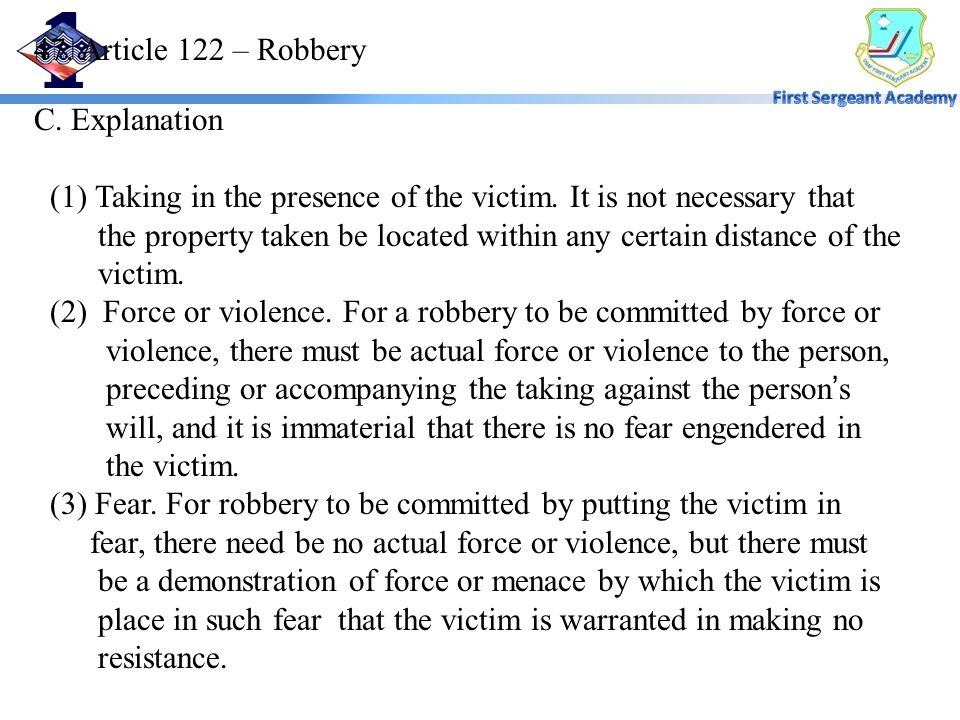 47. Article 122 – Robbery C. Explanation (1) Taking in the presence of the victim.