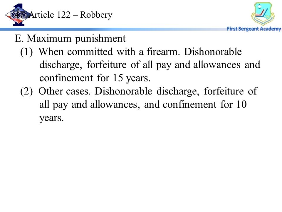 47. Article 122 – Robbery E. Maximum punishment (1) When committed with a firearm.