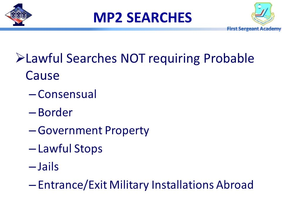 MP2 SEARCHES Lawful Searches NOT requiring Probable Cause Consensual
