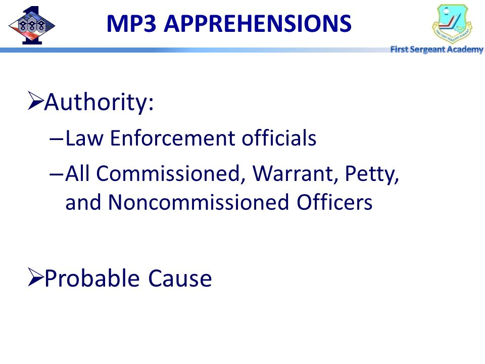 MP3 APPREHENSIONS Authority: Probable Cause Law Enforcement officials