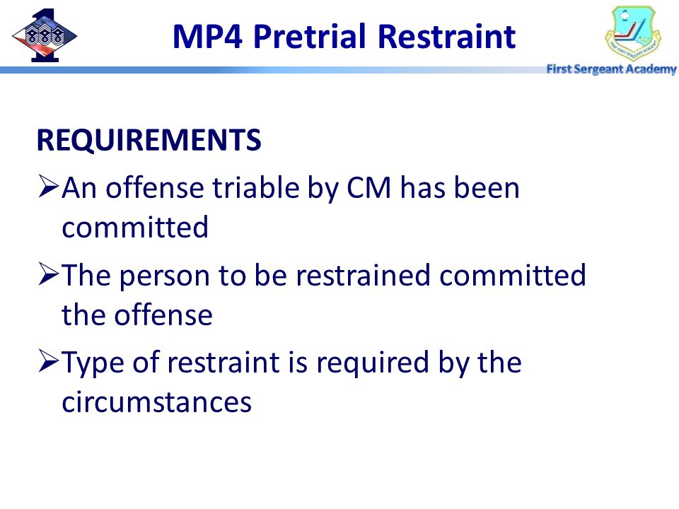 MP4 Pretrial Restraint REQUIREMENTS