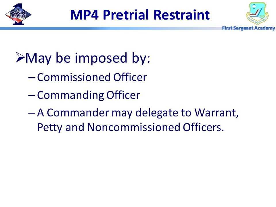 MP4 Pretrial Restraint May be imposed by: Commissioned Officer