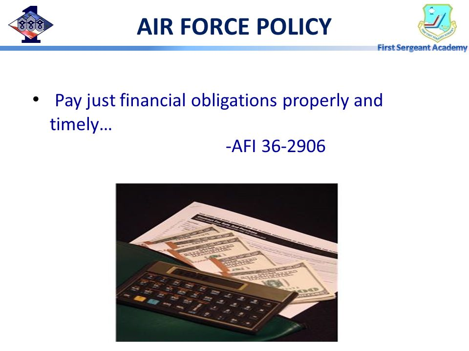 AIR FORCE POLICY Pay just financial obligations properly and timely…