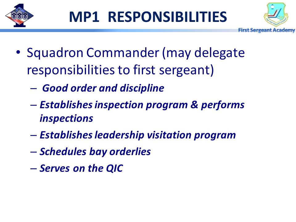 MP1 RESPONSIBILITIES Squadron Commander (may delegate responsibilities to first sergeant) Good order and discipline.