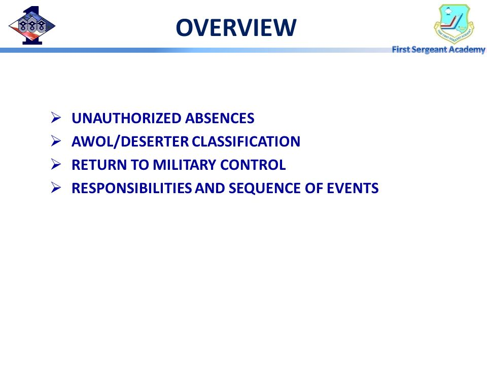 OVERVIEW UNAUTHORIZED ABSENCES AWOL/DESERTER CLASSIFICATION
