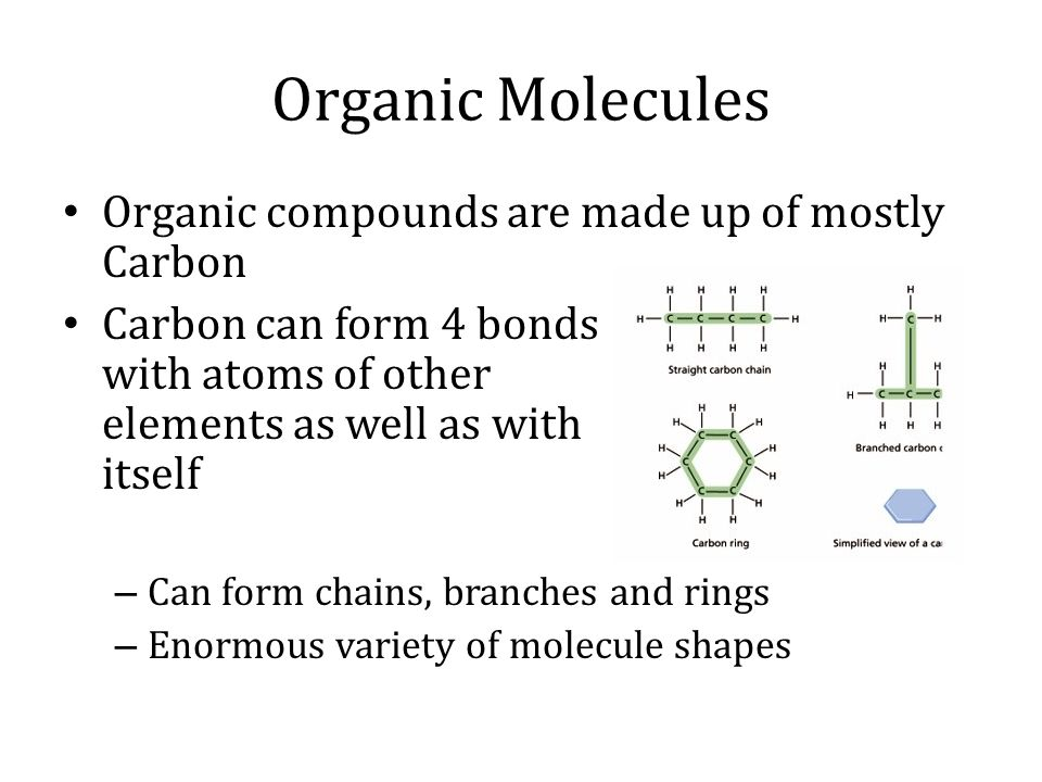 Organic Molecules Organic compounds are made up of mostly Carbon