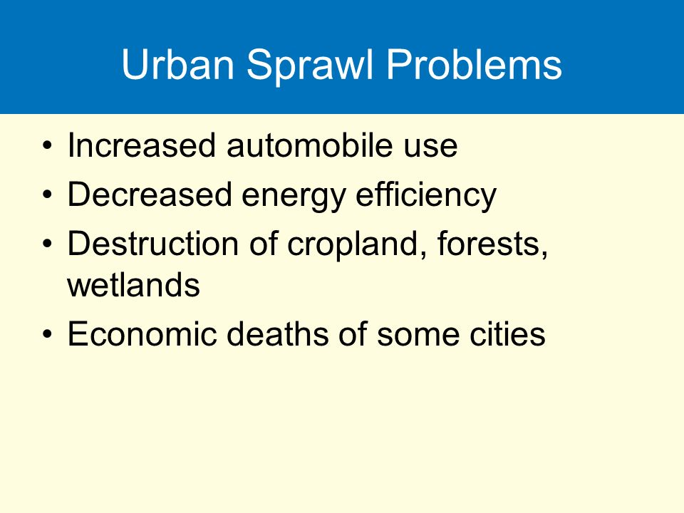 the issue of urban sprawl Urban sprawl is a consequence of federal, state and local land-use policies that have resulted in an epidemic of unplanned growth, the voracious consumption of land and gross inequality among.