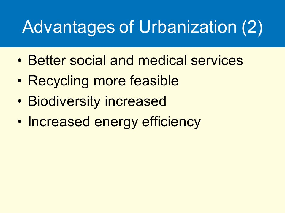 advantages of urbanization Urbanization is usually talked of as a problem, but malawi's economy could benefit from more of it a new report gives malawi tips on how it could cash in on the positive impact more urbanization could have on its largely rural economy.