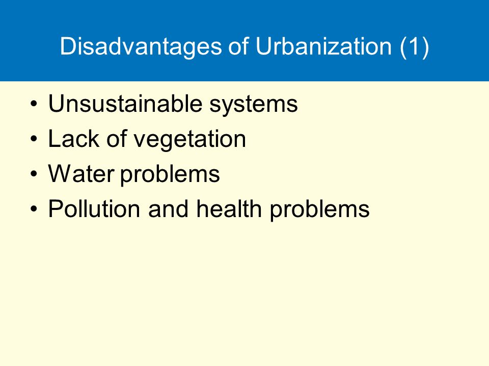 disadvantages of urbanization Benefits of benefits of everything that matters comments off on benefits of urbanization benefits of urbanization it also has its share of disadvantages as.