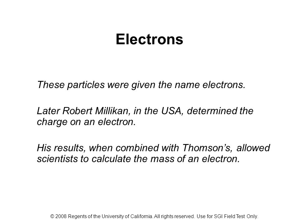 Electrons These particles were given the name electrons.