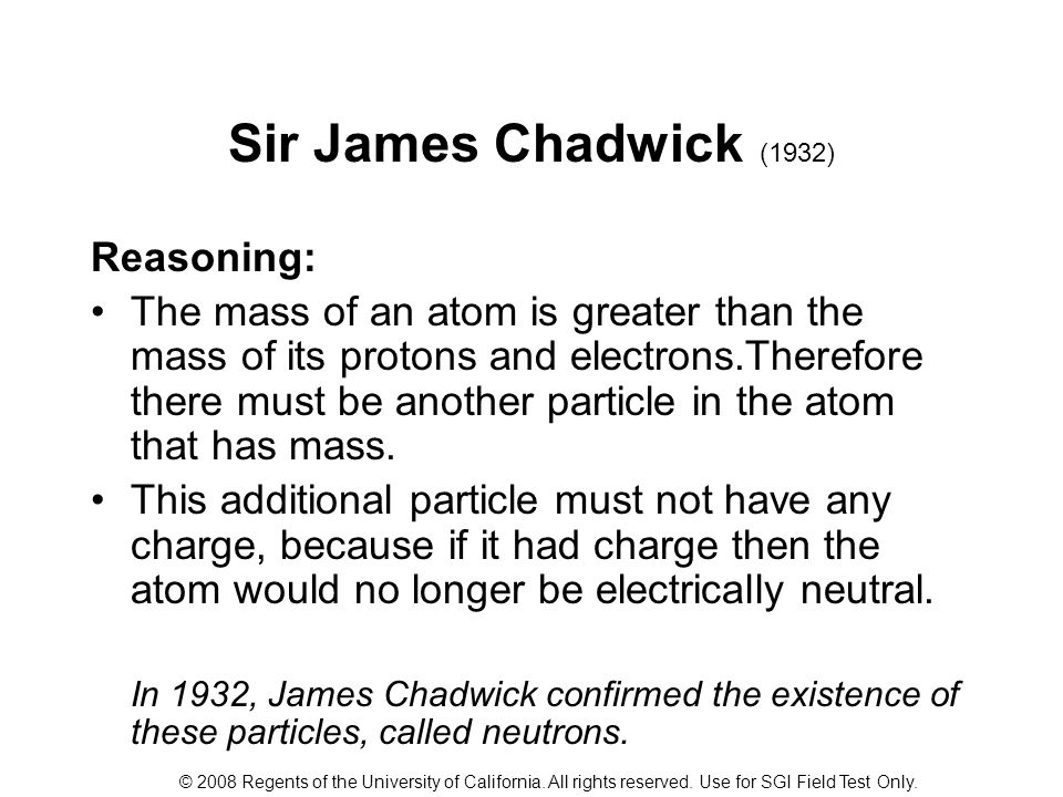 Sir James Chadwick (1932) Reasoning: