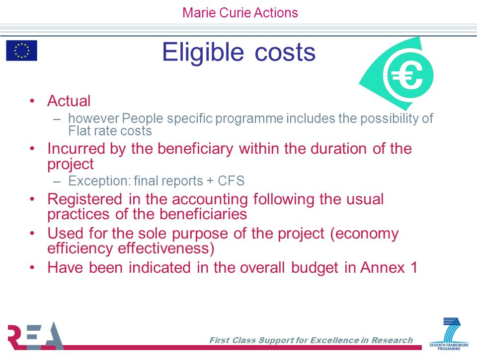 Marie Curie Actions Eligible costs. Actual. however People specific programme includes the possibility of Flat rate costs.