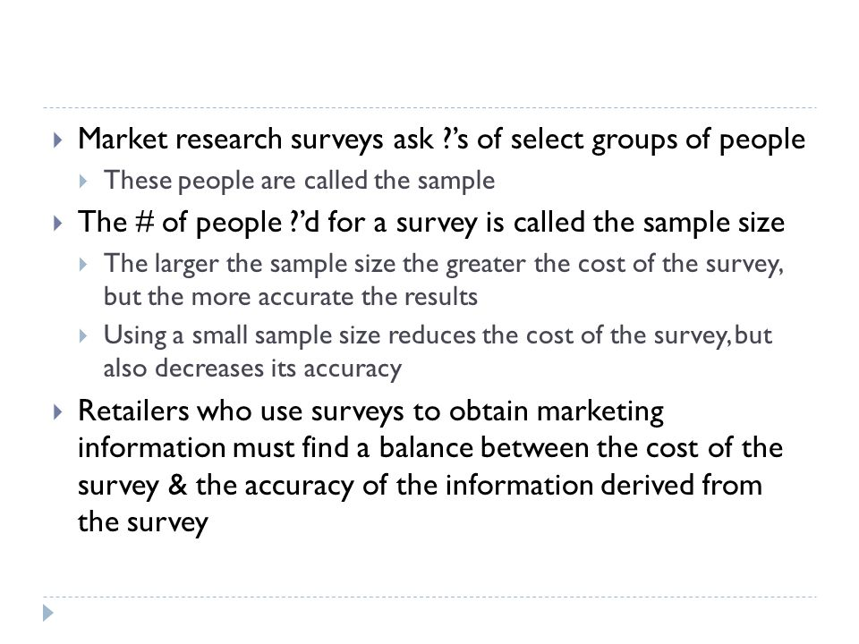 Market research surveys ask 's of select groups of people
