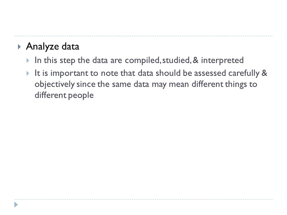 Analyze data In this step the data are compiled, studied, & interpreted.