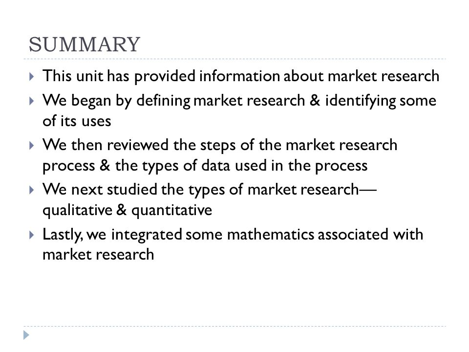 SUMMARY This unit has provided information about market research