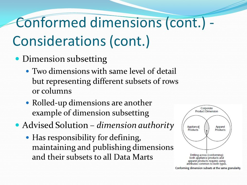 conformed dimension Because we see the general value of using the dimensions of data quality as outlined in the about dimensions of data quality, we believe that these same reasons (see below), and additional reasons, should encourage us to adopt a conformed cross-industry standard set of dimensions.